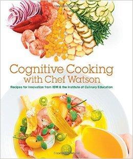 슈퍼컴퓨터가 인지컴퓨팅과 빅데이터 기술로 만들어낸 요리책 '왓슨 셰프와 함께하는 인지 요리'